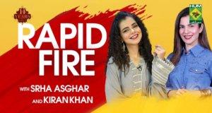 Rapid Fire with Srha Asghar & Kiran Khan